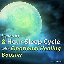 Hypnosis 8 Hour Sleep Cycle with Emotional Healing Booster Discours Auteur(s) : Joel Thielke Narrateur(s) : Joel Thielke