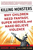 Killing Monsters: Why Children Need Fantasy, Super Heroes, and Make-Believe Violence (0465036961) by Gerard Jones
