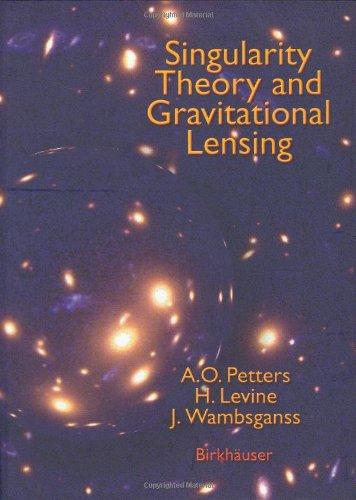 Singularity Theory and Gravitational Lensing, Arlie O. Petters, Harold Levine, Joachim Wambsganss