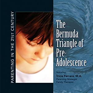Parenting in the 21st Century - The Bermuda Triangle of Pre-Adolescence | [Tricia Ferrara]