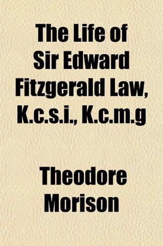 The Life of Sir Edward Fitzgerald Law, K.c.s.i., K.c.m.g