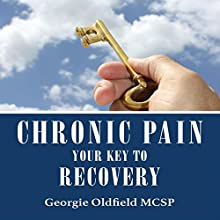 Chronic Pain: Your Key to Recovery | Livre audio Auteur(s) : Georgie Oldfield MCSP Narrateur(s) : Georgina Oldfield