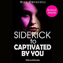 Sidekick - Captivated by You, by Sylvia Day: Crossfire, Book 4 (       UNABRIDGED) by Bill Driscoll,  WeLoveNovels Narrated by Everly Rose