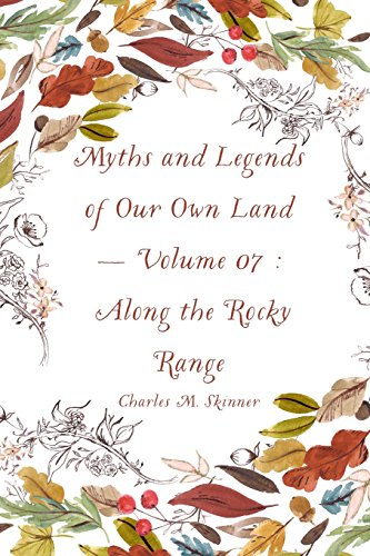 Myths and Legends of Our Own Land  -  Volume 07 : Along the Rocky Range