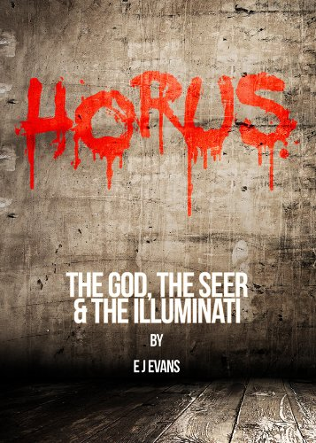 HORUS (The God, the Seer and the Illuminati) - E.J Evans
