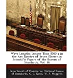 img - for Wave Lengths Longer Than 5500 a in the ARC Spectra of Seven Elements : Scientific Papers of the Bureau of Standards, Vol. 16(Paperback) - 2013 Edition book / textbook / text book