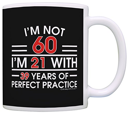 60th Birthday Gifts For All Not 60 I'm 21 with Perfect Practice Dad Gift Coffee Mug Tea Cup Black