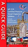 Quick Guide to API 510 Certified Pressure Vessel Inspector Syllabus: Example Questions and Worked Answers