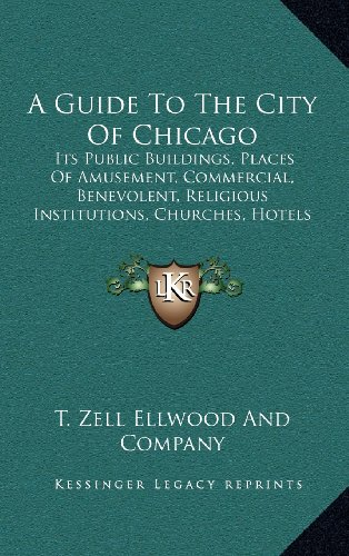 A Guide to the City of Chicago: Its Public Buildings, Places of Amusement, Commercial, Benevolent, Religious Institutions, Churches, Hotels and Railroads (1868)
