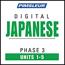 Japanese Phase 3, Unit 01-05: Learn to Speak and Understand Japanese with Pimsleur Language Programs  by  Pimsleur