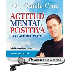 Actitud Mental Positiva: La Clave del Exito [Positive Mental Attitude: The Key to Success]