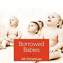 Borrowed Babies: Apprenticing for Motherhood (       UNABRIDGED) by Jill Christman Narrated by Angela Starling