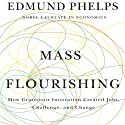 Mass Flourishing: How Grassroots Innovation Created Jobs, Challenge, and Change (       UNABRIDGED) by Edmund Phelps Narrated by Stephen Hoye