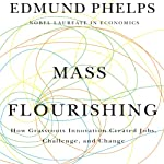 Mass Flourishing: How Grassroots Innovation Created Jobs, Challenge, and Change | Edmund Phelps