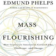 Mass Flourishing: How Grassroots Innovation Created Jobs, Challenge, and Change | Livre audio Auteur(s) : Edmund Phelps Narrateur(s) : Stephen Hoye