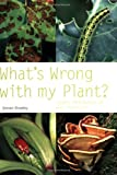 Whats Wrong with My Plant?: Expert Information at Your Fingertips (Pyramid Paperbacks)