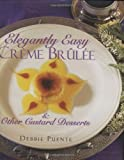 Elegantly Easy Creme Brulee : & Other Custard Desserts