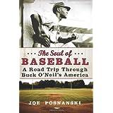The Soul of Baseball: A Road Trip Through Buck O'Neil's America ~ Joe Posnanski