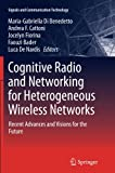 img - for Cognitive Radio and Networking for Heterogeneous Wireless Networks: Recent Advances and Visions for the Future (Signals and Communication Technology (Hardcover)) book / textbook / text book