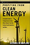 Profiting from Clean Energy: A Complete Guide to Trading Green in Solar, Wind, Ethanol, Fuel Cell, Carbon Credit Industries, and More (Wiley Trading) Richard W. Asplund