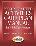 img - for Person-Centered Activities Care Plan Manual for Adult Day Services book / textbook / text book