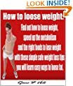 How to loose weight: Find out how to loose weight, speed up the metabolism and the right foods to lose weight with these simple safe weight loss tips you will learn easy ways to loose fat.