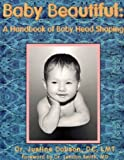 Image of Baby beautiful: A handbook of baby head shaping