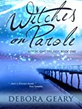 Witches on Parole (WitchLight Trilogy: Book 1) by Debora Geary