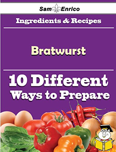 10 Ways to Use Bratwurst (Recipe Book) by Sam Enrico