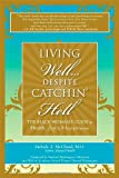 Living Well, Despite Catching Hell: The Black Woman's Guide to Health, Sex and Happiness