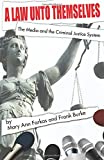 img - for A Law Unto Themselves: The Media and the Criminal Justice System by Mary Ann Farkas (2015-06-08) book / textbook / text book