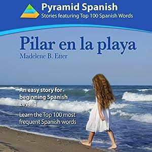 Pilar en la Playa: An Easy Story for Beginning Spanish Level 1 Audiobook