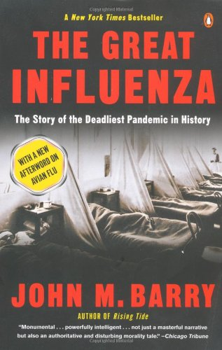 The Great Influenza: The Story of the Deadliest Pandemic...