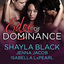 The Edge of Dominance: Doms of Her Life, Book 4 Audiobook by Shayla Black, Jenna Jacob, Isabella LaPearl Narrated by Christian Fox