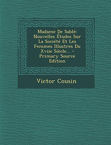 Madame De Sablé: Nouvelles Études Sur La Société Et Les Femmes Illustres Du Xviie Siècle... - Primary Source Edition