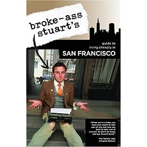 Broke-Ass Stuart's Guide to Living Cheaply in San Francisco Broke-Ass Stuart