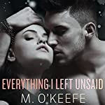 Everything I Left Unsaid: Everything I Left Unsaid Series, Book 1 | M. O'Keefe