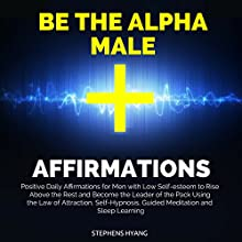 Be the Alpha Male Affirmations: Positive Daily Affirmations for Men with Low Self-Esteem to Rise Above the Rest and Become the Leader of the Pack Using the Law of Attraction, Self-Hypnosis Discours Auteur(s) : Stephens Hyang Narrateur(s) : Robert Gazy
