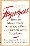 Forgiveness: How to Make Peace With Your Past and Get on With Your Life (0446392596) by Sidney B. Simon