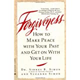 Forgiveness: How to Make Peace with Your Past and Get on with Your Lifeby Sidney B. Simon