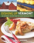 Dishing Up Vermont: 145 Authentic Rec...