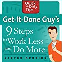 Get-It-Done-Guy's 9 Steps to Work Less and Do More Audiobook by Stever Robbins Narrated by Stever Robbins