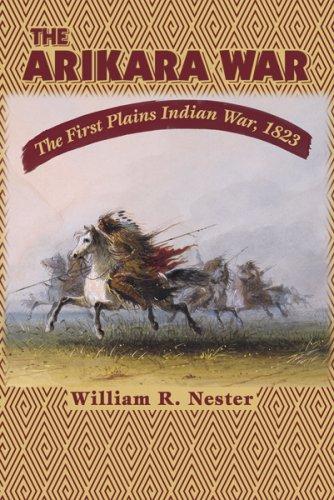 The Arikara War The First Plains Indian War 1823087842587X