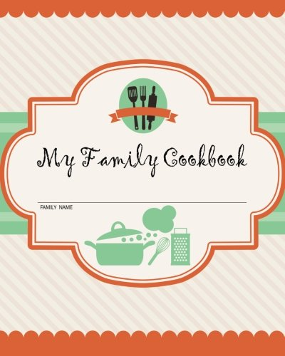 My Family Cookbook: 200 Recipe Pages - Write Your Own Family Recipe Book Using This Blank Recipe Journal (Includes Conversion Tables, Quotes and Table of Recipes) [8 x 10 Inches] (Write Recipe Book compare prices)