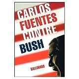 Contra Bush / Against Bush (French Edition) (032006445X) by Fuentes, Carlos