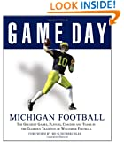 Game Day: Michigan Football: The Greatest Games, Players, Coaches and Teams in the Glorious Tradition of Wolverine Football