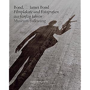 Bond, ... James Bond: 50 Jahre im Geheimdienst Ihrer Majestät Plakate und Fotografie