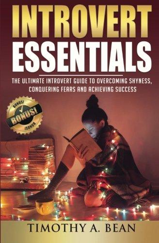 Introvert Essentials: Overcome Shyness, Conquer Fears, & Achieve Success