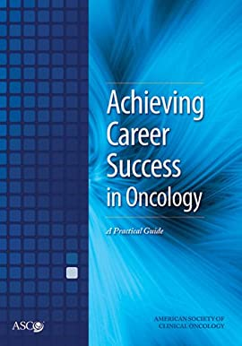 Achieving Career Success in Oncology:  A Practical Guide