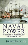 Naval Power: A History of Warfare and the Sea from 1500 Onwards (0230202802) by Black, Jeremy